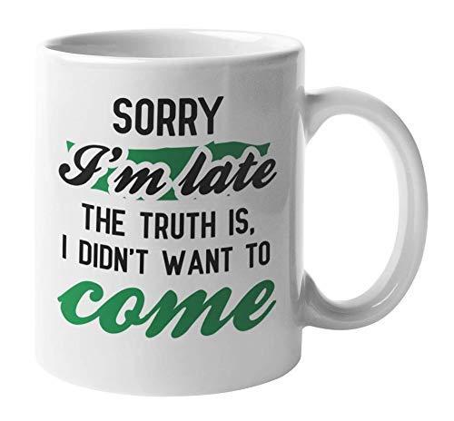 IUBBKI Sorry I'm Late, I Didn't Want to Come, divertida taza de café y té de sarcasmo (11 oz)