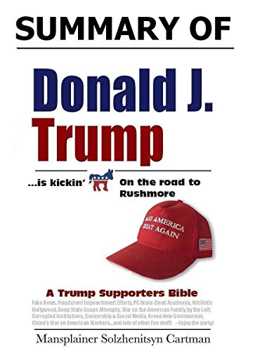 SUMMARY of The Trump Supporters Bible : Donald J Trump is kickin @$$ on the road to Rushmore