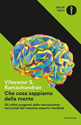 Che cosa sappiamo della mente: Gli ultimi progressi delle neuroscienze raccontati dal massimo esperto mondiale