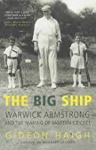 The Big Ship: Warwick Armstrong and the Making of Modern Cricket