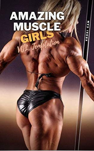 AMAZING MUSCLE GIRLS   VOL. Temptation: Female Bodybuilder Growth Stories, Muscle Worship, Strong Women Power, Veiny Muscles, Sexy Muscle Stories (English Edition)