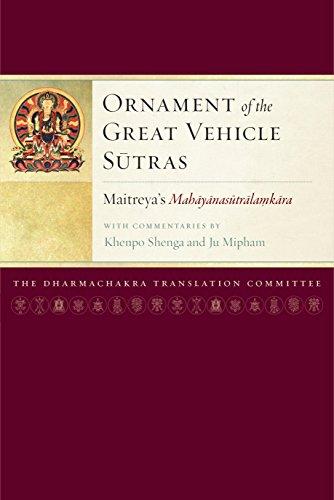 Ornament of the Great Vehicle Sutras: Maitreya's Mahayanasutralamkara with Commentaries by Khenpo Shenga and Ju Mipham (Maitreya Texts)