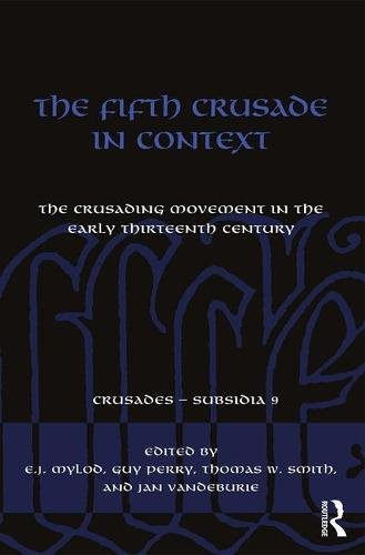 The Fifth Crusade in Context: The Crusading Movement in the Early Thirteenth Century (Crusades - Subsidia)