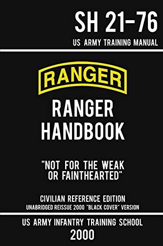 """Compare Textbook Prices for US Army Ranger Handbook SH 21-76 - """"Black Cover"""" Version 2000 Civilian Reference Edition: Manual Of Army Ranger Training, Wilderness Operations, ... Survival Military Outdoors Skills Series Civilian Reference ed. Edition ISBN 9781643890388 by US Army Infantry Training School"""