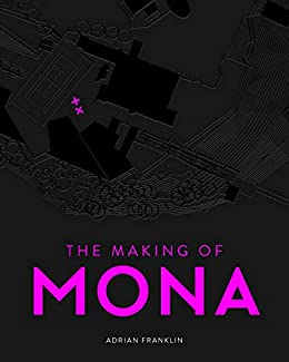 The Making of MONA by [Adrian Franklin]