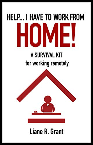 Help... I Have to Work from Home!: A survival kit for working remotely (Schedule Solutions Book 4)