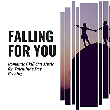 Falling For You - Romantic Chill Out Music For Valentine's Day Evening