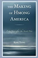 The Making of Hmong America: Forty Years After the Secret War