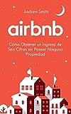Real Estate Investing Books! - Airbnb: cómo obtener un ingreso de seis cifras sin poseer ninguna propiedad (En Español/Spanish Version) (Spanish Edition)