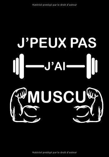 J'peux pas j'ai muscu: Planification facile de mon entraînement - Carnet d'entraînement, fitness, musculation, haltérophilie - Taille 17,8x0,7x 5,4 cm, 129 pages - Pratique pour suivre sa progression à la salle de sport