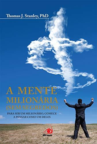 A Mente Milionária (Sem segredos) - Para ser um milionário, comece a pensar com um deles