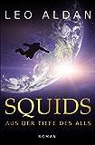Squids: Aus der Tiefe des Alls (Nitsituaan-Saga, Band 1) von Leo Aldan