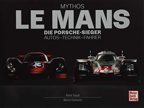 Mythos Le Mans: Die Porsche-Sieger. Autos - Technik - Fahrer