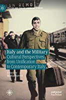 Italy and the Military: Cultural Perspectives from Unification to Contemporary Italy (Italian and Italian American Studies)