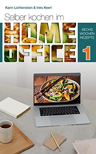 Selber Kochen im Home Office 1: Sechs Wochen Rezepte - einfach, schnell, super lecker - gesund, abwechslungsreich und unkompliziert - Tipps und Meal Preps - kochen ohne Stress – entspannte Pause