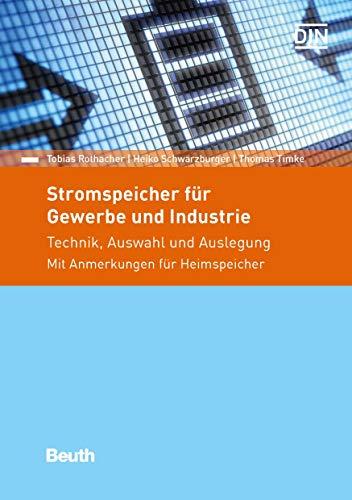 Stromspeicher für Gewerbe und Industrie: Technik, Auswahl und Auslegung Mit Anmerkungen für Heimspeicher (Beuth Praxis)