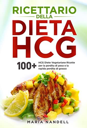 Ricettario della dieta HCG : 100+ HCG Diete Vegetariane Ricette per la perdita di peso e la rapida perdita di grasso