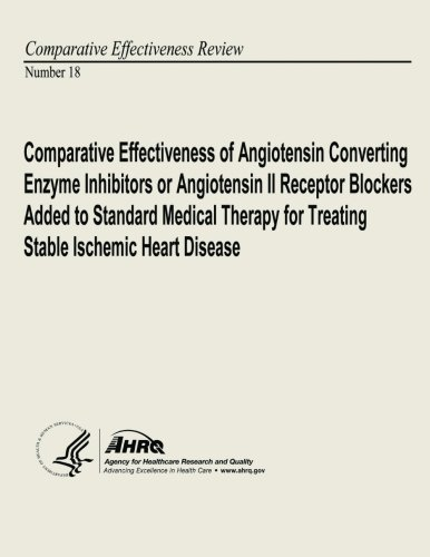 Comparative Effectiveness of Angiotensin Converting Enzyme Inhibitors or Angiotensin II Receptor Blockers Added to Standard Medical Therapy for ... Comparative Effectiveness Review Number 18