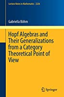 Hopf Algebras and Their Generalizations from a Category Theoretical Point of View (Lecture Notes in Mathematics)