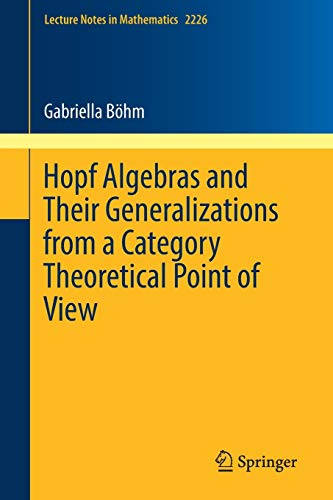 Hopf Algebras and Their Generalizations from a Category Theoretical Point of View (Lecture Notes in Mathematics, Band 2226)