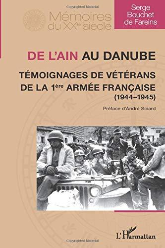 De l'Ain au Danube. Témoignages de vétérans de la 1ère armée française (1944-1945)