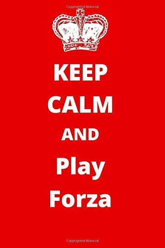 Keep Calm And Play Forza: Gaming Notebook/ Journal/ Notepad/ Diary For Fans, Supporters, Teens, Adults and Kids | 120 Black Lined Pages | 6 x 9 Inches | A5