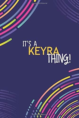 IT'S A KEYRA THING: YOU WOULDN'T UNDERSTAND Lined Notebook / Journal Gift, 120 Pages, Glossy Finish