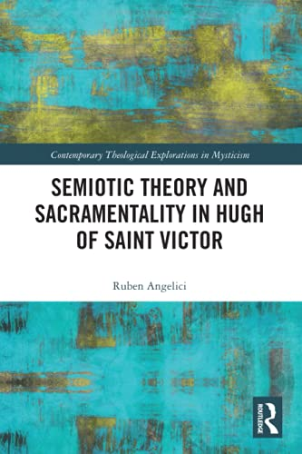Compare Textbook Prices for Semiotic Theory and Sacramentality in Hugh of Saint Victor Contemporary Theological Explorations in Mysticism 1 Edition ISBN 9780367784485 by Angelici, Ruben