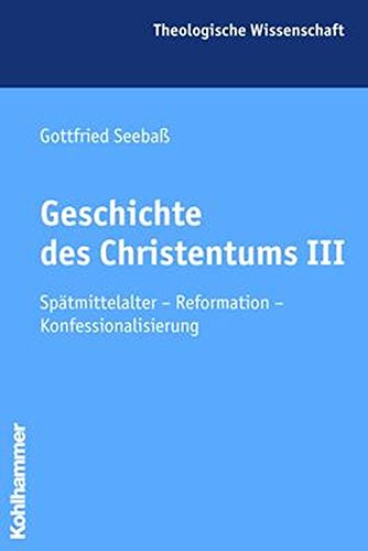 Geschichte des Christentums III: Spätmittelalter - Reformation - Konfessionalisierung (Theologische Wissenschaft / Sammelwerk für Studium und Beruf, Band 7)