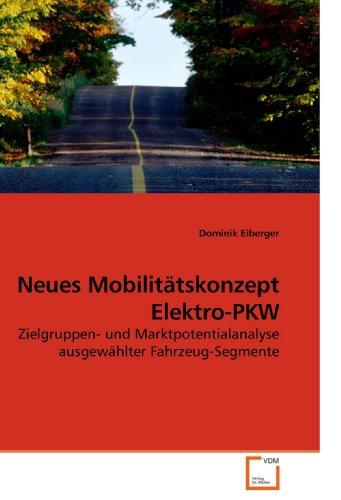 Neues Mobilitätskonzept Elektro-PKW: Zielgruppen- und Marktpotentialanalyse ausgewählter Fahrzeug-Segmente