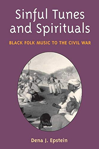 Sinful Tunes and Spirituals: BLACK FOLK MUSIC TO THE CIVIL WAR (Music in American Life)