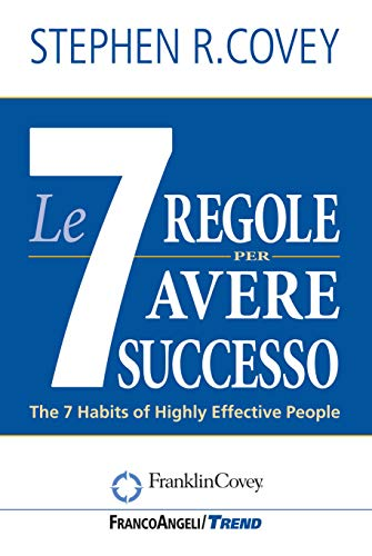 "Le sette regole per avere successo. Nuova edizione del bestseller ""The 7 Habits of Highly Effective People"""