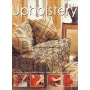 Upholstery: A Step by Step Guide to Sofas, Armchairs, Seats and Cushions