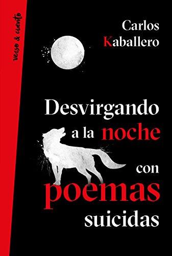 Desvirgando a la noche con poemas suicidas (Verso&Cuento)