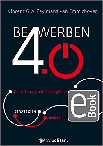 Bewerben 4.0: Dein Traumjob in der digitalen Arbeitswelt; Strategien – Werte – Trends (metropolitan Bücher)