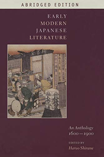 Shirane, H: Early Modern Japanese Literature - An Anthology,: An Anthology, 1600-1900 (Abridged Edition) (Translations from the Asian Classics (Paperback))