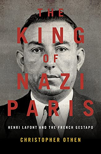 The King of Nazi Paris: Henri Lafont and the Gangsters of the French Gestapo
