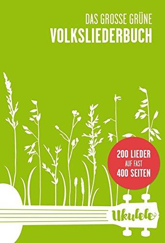 Das große grüne Volksliederbuch Ukulele: Noten, Songbook für Gitarre, Gesang