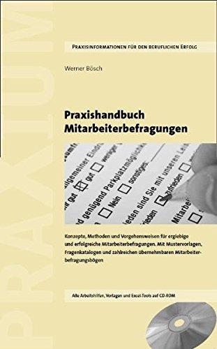 Praxishandbuch Mitarbeiterbefragungen: Konzepte, Methoden und Vorgehensweisen für ergiebige und erfolgreiche Mitarbeiterbefragungen. Mit ... bernehmbaren Mitarbeiterbefragungsbgen.