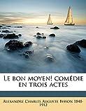 Le bon moyen! comédie en trois actes (French Edition)