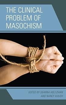 The Clinical Problem of Masochism by [Deanna Holtzman, Nancy Kulish, MD PhD Marvin Margolis, M.D. Blum, Harold P., M.D. Cohen, Stanley J., Ph. D. Dianne Elise, M. D. Glen O. Gabbard, M.D. Glick, Robert Alan, M. D. Otto Kernberg, M.D. Markman, Henry, Jack Novick, Kerry Kelly Novick, M.D. Ornstein, Anna, Sugarman, Alan,]