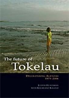 The Future of Tokelau: Decolonising Agendas, 1975-2006