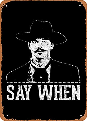 Unidwod Say When Doc Holliday Movies and Tv 8 x 12 Inches - Vintage Metal Tin Sign for Home Bar Pub Garage Decor Gifts