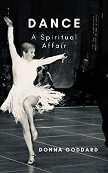 Dance: A Spiritual Affair by [Donna Goddard]