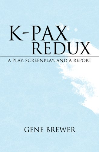 K-PAX REDUX: A PLAY, SCREENPLAY, AND A REPORT