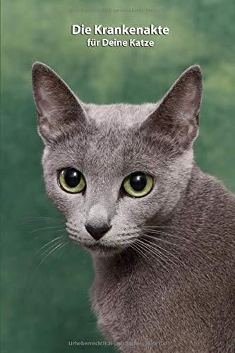 Die Krankenakte für Deine Katze: Russisch Blau - Dokumentiere mit einer sinnvollen Vorlage schnell und einfach die Krankheiten / Verletzungen Deiner Katze