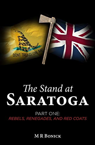 The Stand at Saratoga (part one): Rebels, Renegades, and Red Coats (Volume 1)