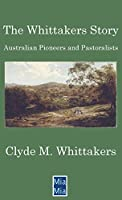 The Whittakers Story: Australian Pioneers and Pastoralists