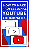 How To Make Professional YouTube Thumbnails (English Edition)