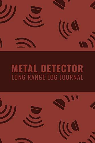 Metal Detector Long Range Log Journal: Customized Metal Detectorist Log Book For Gold Nuggets Hunting ; Metal Detector Accessories Book For Bounty ... Section ; Blank Treasure Hunting Journal